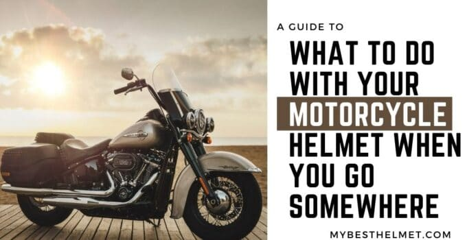 A Guide to What To Do With Your Motorcycle Helmet When You Go Somewhere