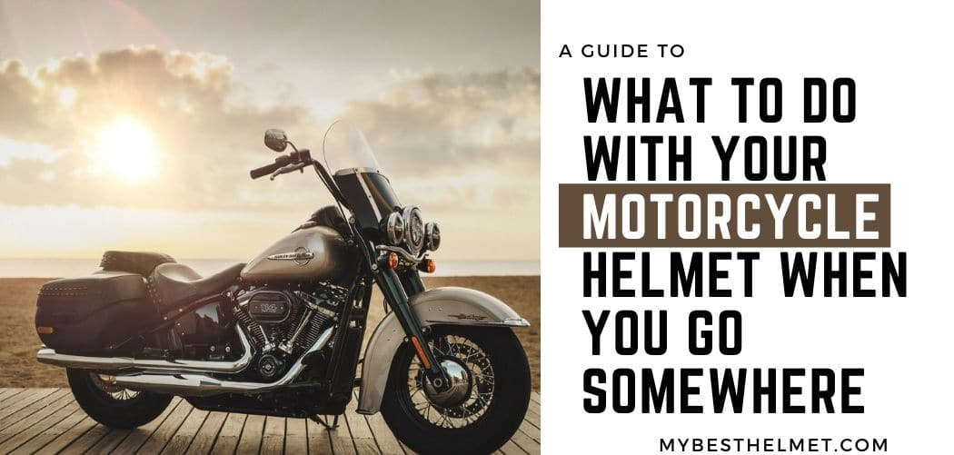 What To Do With Your Motorcycle Helmet When You Go Somewhere