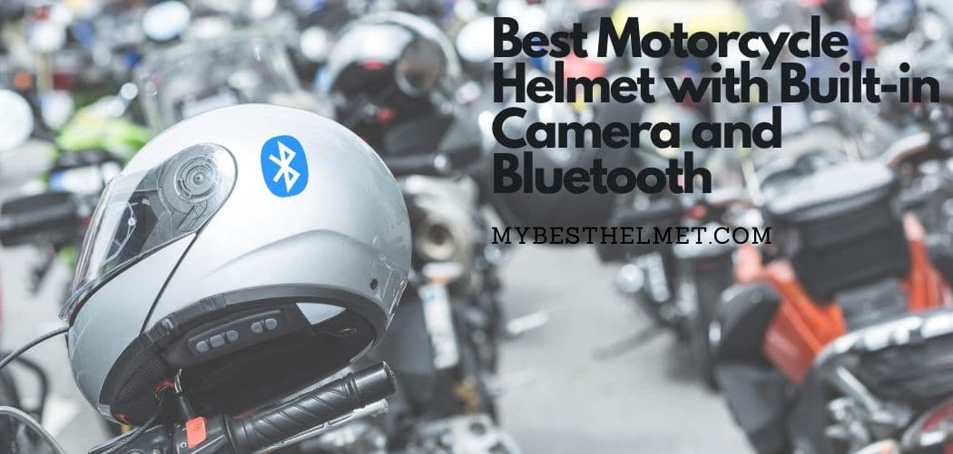 Best Motorcycle Helmet with Built-in Camera and Bluetooth