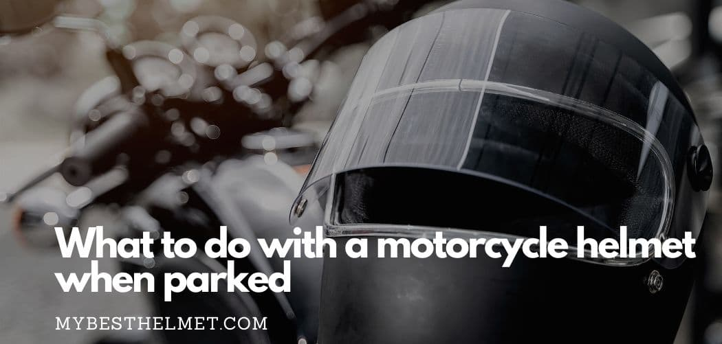 What To Do With Motorcycle Helmet When Parked