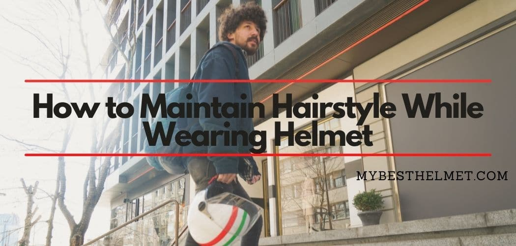 How To Maintain Hairstyle While Wearing Helmet
